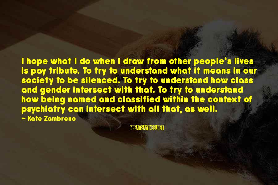Pay Tribute Sayings By Kate Zambreno: I hope what I do when I draw from other people's lives is pay tribute.
