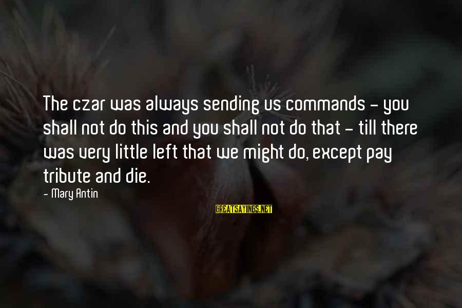 Pay Tribute Sayings By Mary Antin: The czar was always sending us commands - you shall not do this and you