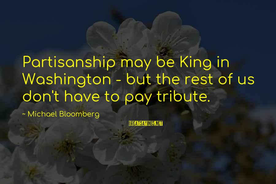 Pay Tribute Sayings By Michael Bloomberg: Partisanship may be King in Washington - but the rest of us don't have to
