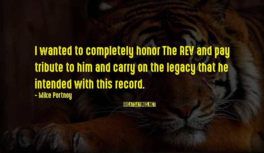 Pay Tribute Sayings By Mike Portnoy: I wanted to completely honor The REV and pay tribute to him and carry on