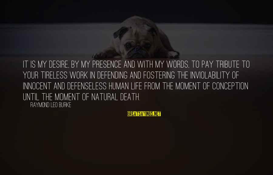 Pay Tribute Sayings By Raymond Leo Burke: It is my desire, by my presence and with my words, to pay tribute to