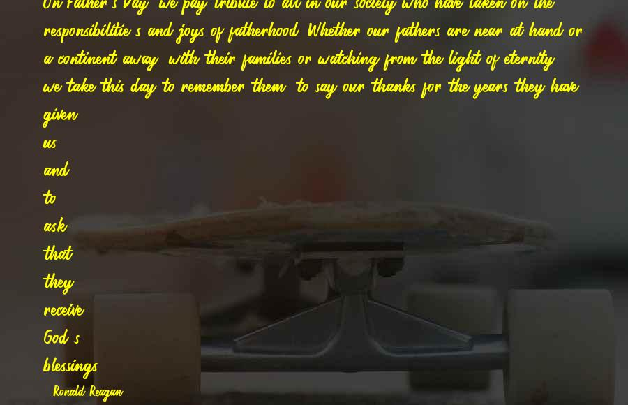 Pay Tribute Sayings By Ronald Reagan: On Father's Day, we pay tribute to all in our society who have taken on