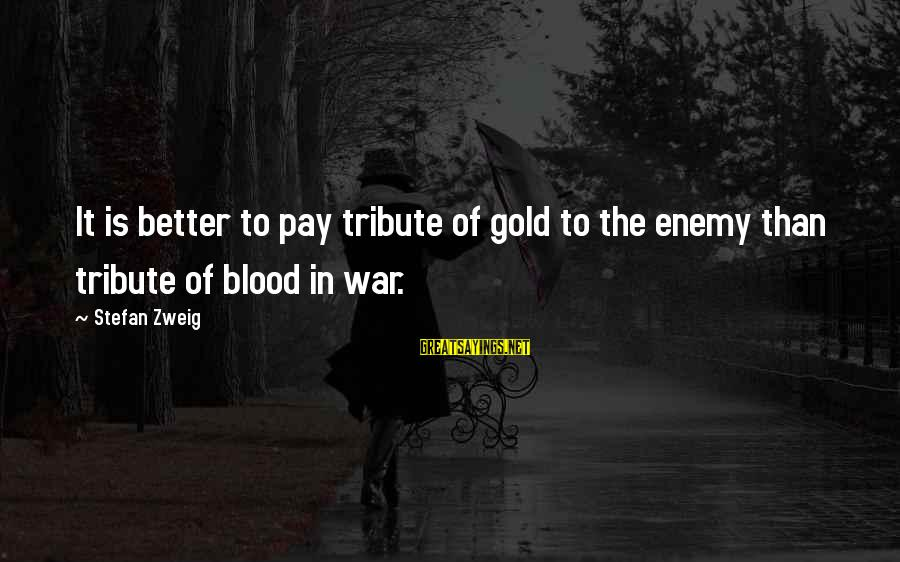 Pay Tribute Sayings By Stefan Zweig: It is better to pay tribute of gold to the enemy than tribute of blood