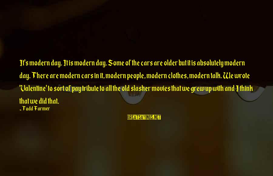 Pay Tribute Sayings By Todd Farmer: It's modern day. It is modern day. Some of the cars are older but it