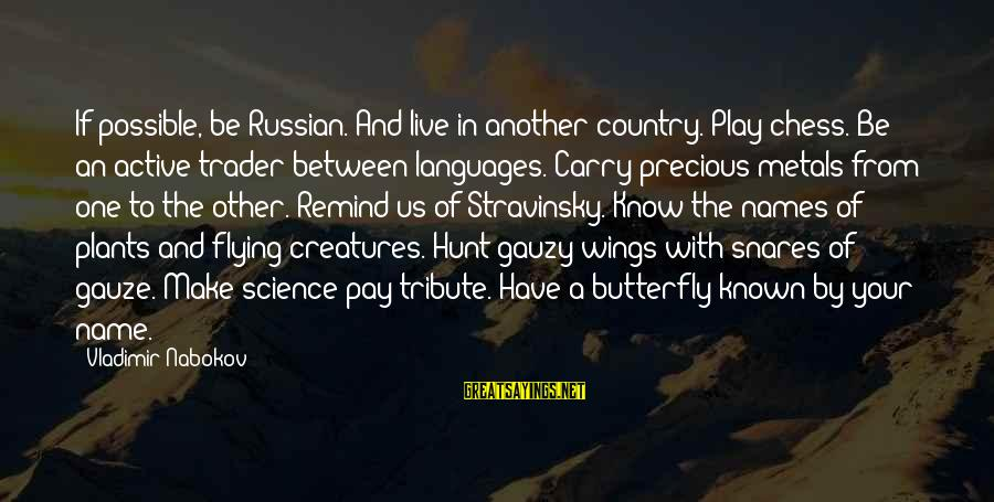 Pay Tribute Sayings By Vladimir Nabokov: If possible, be Russian. And live in another country. Play chess. Be an active trader