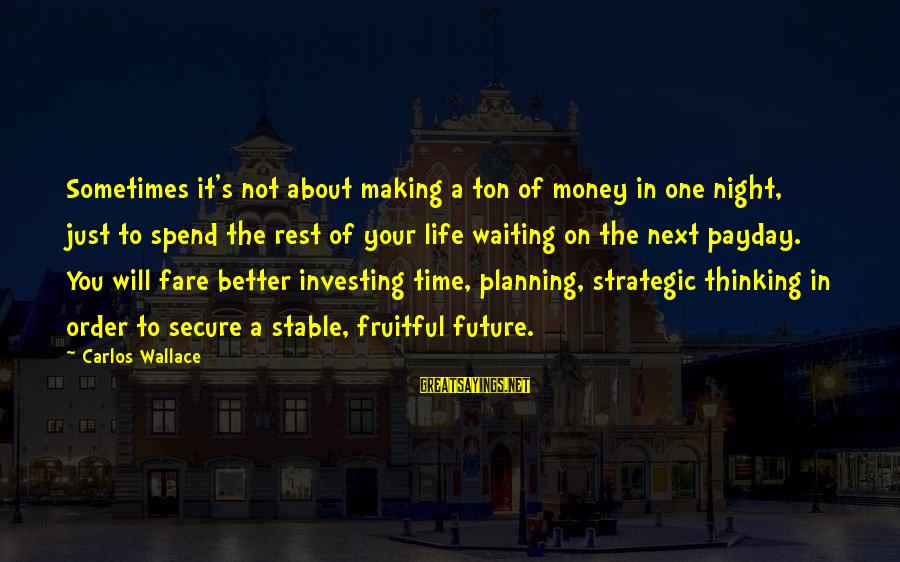 Payday Loans Sayings By Carlos Wallace: Sometimes it's not about making a ton of money in one night, just to spend