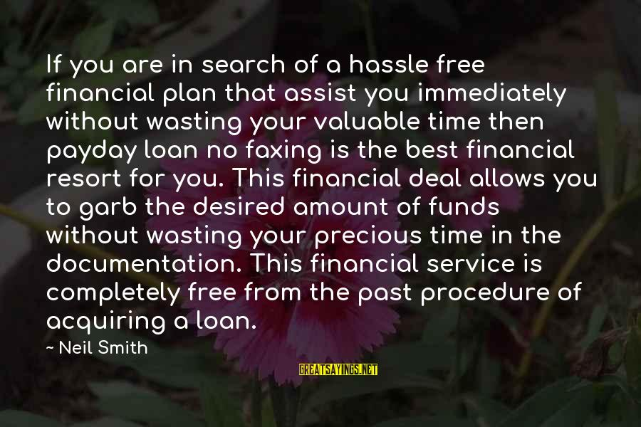 Payday Loans Sayings By Neil Smith: If you are in search of a hassle free financial plan that assist you immediately