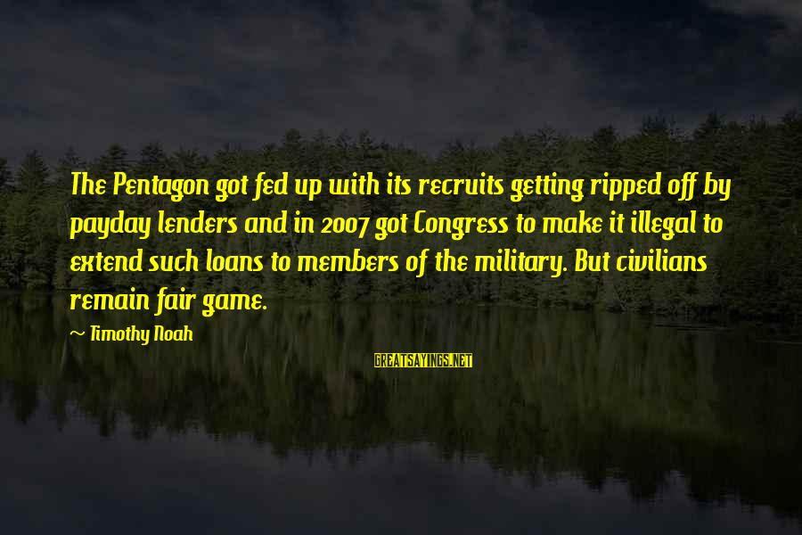 Payday Loans Sayings By Timothy Noah: The Pentagon got fed up with its recruits getting ripped off by payday lenders and