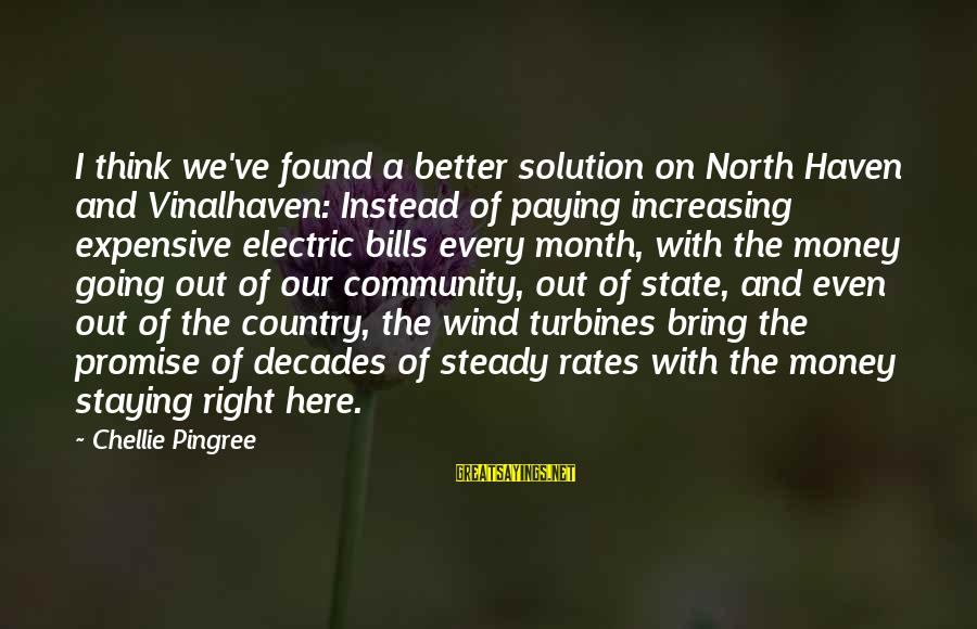 Paying Bills Sayings By Chellie Pingree: I think we've found a better solution on North Haven and Vinalhaven: Instead of paying