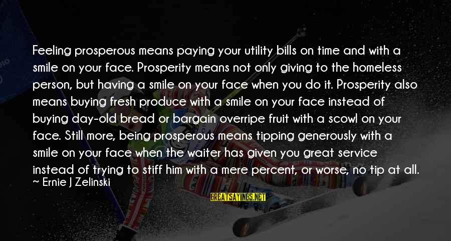 Paying Bills Sayings By Ernie J Zelinski: Feeling prosperous means paying your utility bills on time and with a smile on your