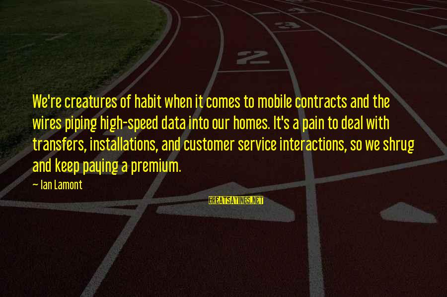 Paying Bills Sayings By Ian Lamont: We're creatures of habit when it comes to mobile contracts and the wires piping high-speed