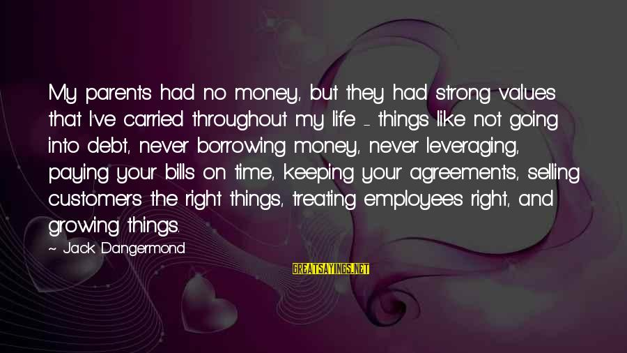 Paying Bills Sayings By Jack Dangermond: My parents had no money, but they had strong values that I've carried throughout my