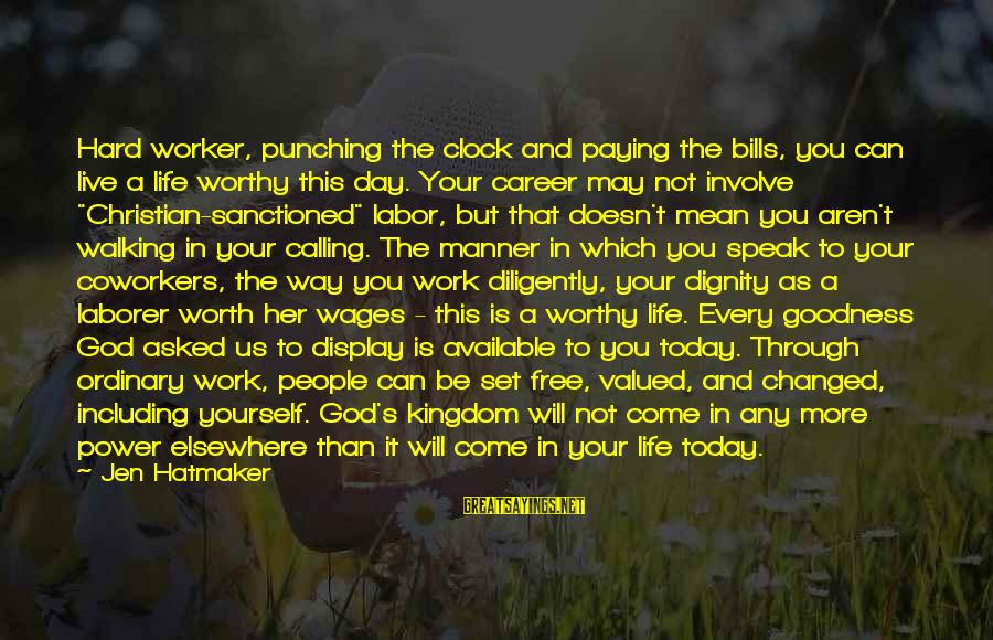 Paying Bills Sayings By Jen Hatmaker: Hard worker, punching the clock and paying the bills, you can live a life worthy