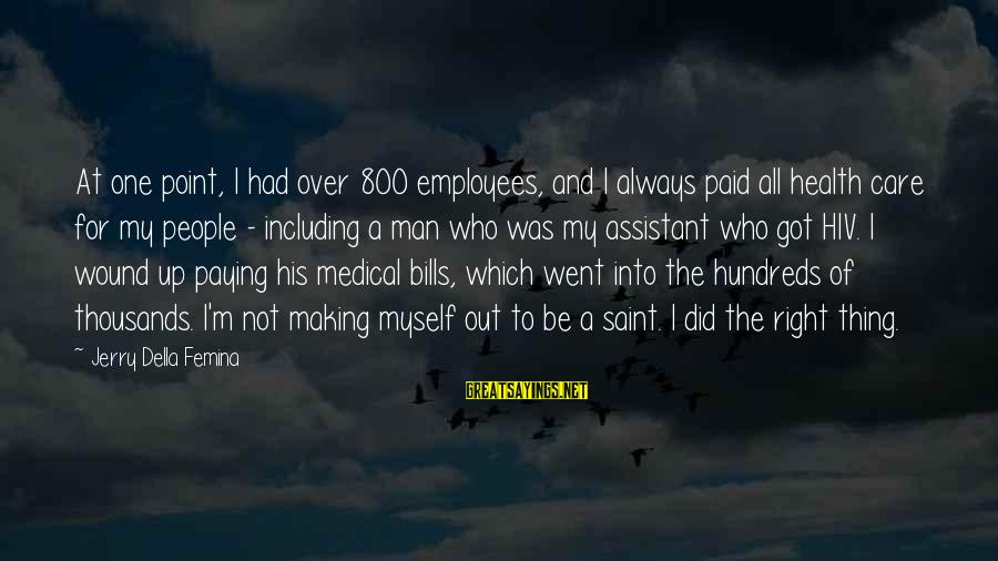 Paying Bills Sayings By Jerry Della Femina: At one point, I had over 800 employees, and I always paid all health care