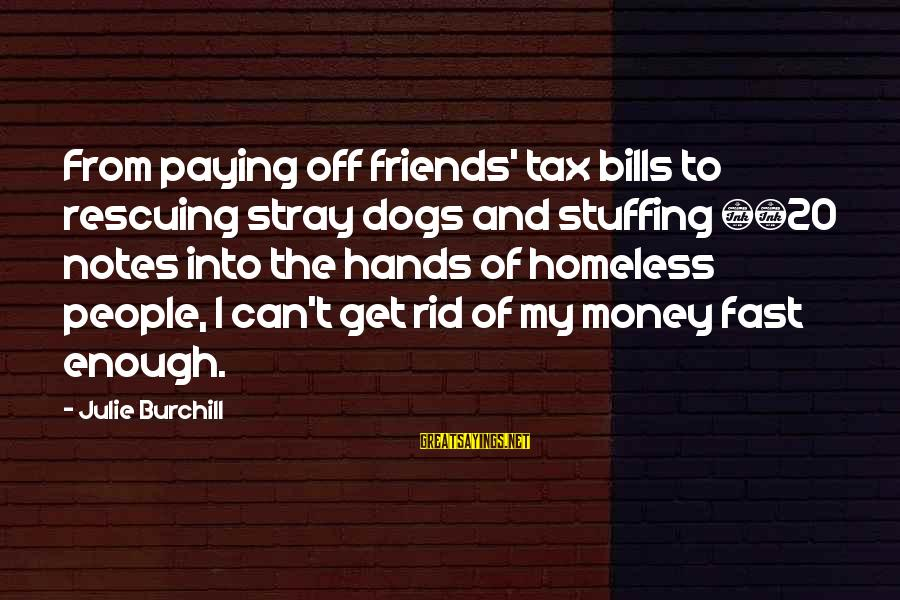 Paying Bills Sayings By Julie Burchill: From paying off friends' tax bills to rescuing stray dogs and stuffing £20 notes into