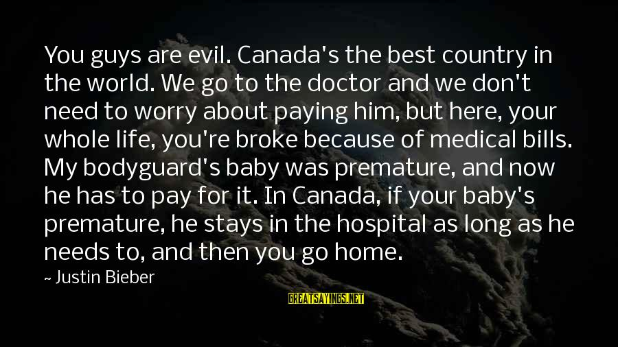 Paying Bills Sayings By Justin Bieber: You guys are evil. Canada's the best country in the world. We go to the