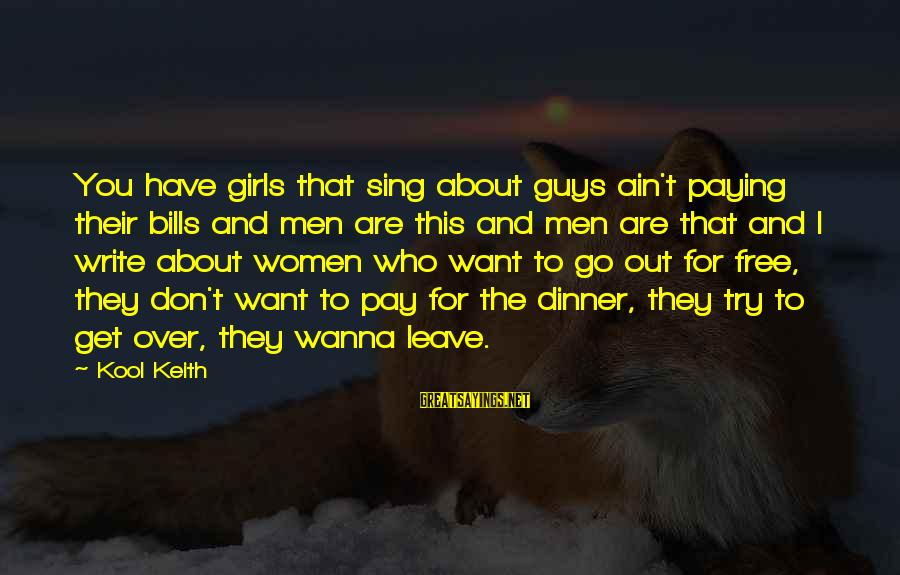 Paying Bills Sayings By Kool Keith: You have girls that sing about guys ain't paying their bills and men are this