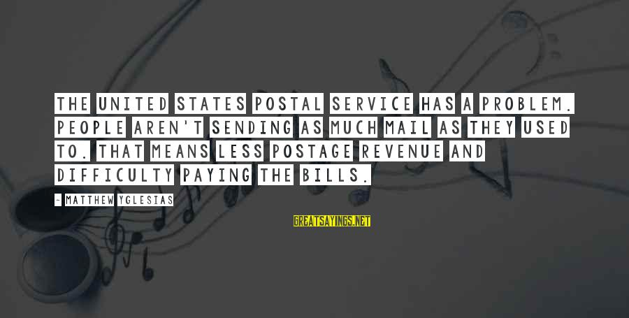 Paying Bills Sayings By Matthew Yglesias: The United States Postal Service has a problem. People aren't sending as much mail as