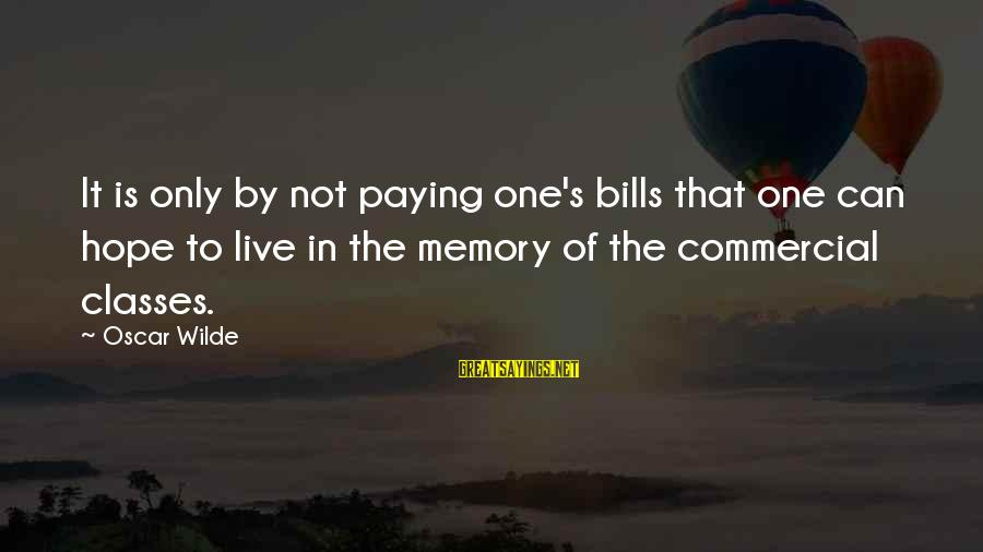 Paying Bills Sayings By Oscar Wilde: It is only by not paying one's bills that one can hope to live in