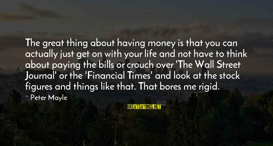 Paying Bills Sayings By Peter Mayle: The great thing about having money is that you can actually just get on with
