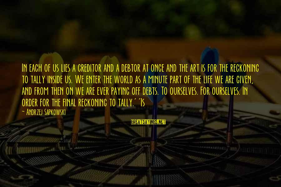 Paying Debts Sayings By Andrzej Sapkowski: In each of us lies a creditor and a debtor at once and the art