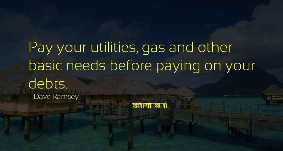 Paying Debts Sayings By Dave Ramsey: Pay your utilities, gas and other basic needs before paying on your debts.