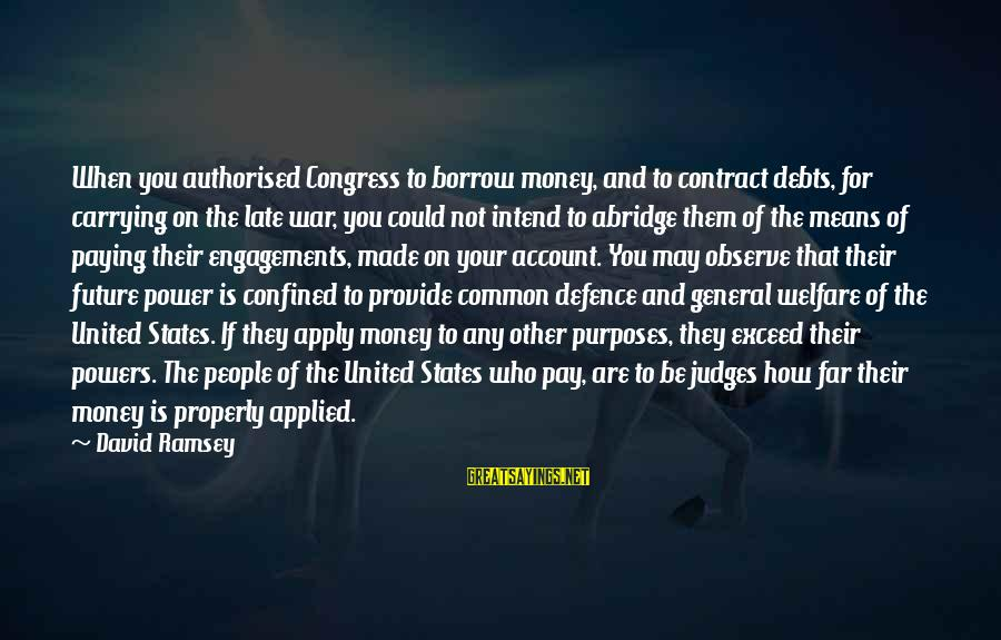 Paying Debts Sayings By David Ramsey: When you authorised Congress to borrow money, and to contract debts, for carrying on the