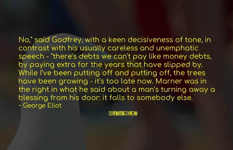 """Paying Debts Sayings By George Eliot: No,"""" said Godfrey, with a keen decisiveness of tone, in contrast with his usually careless"""