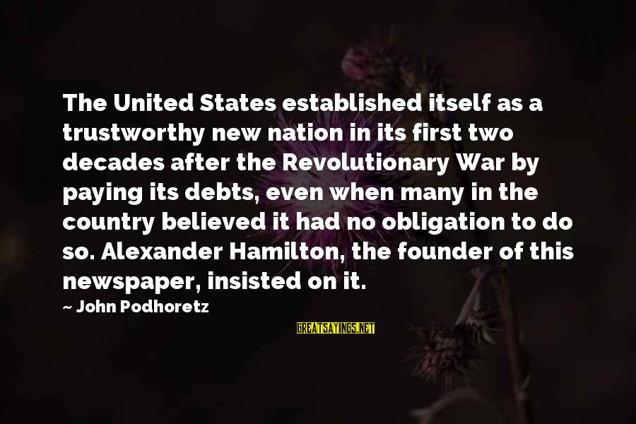 Paying Debts Sayings By John Podhoretz: The United States established itself as a trustworthy new nation in its first two decades
