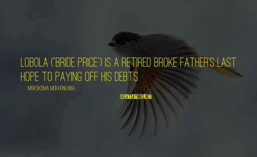 """Paying Debts Sayings By Mokokoma Mokhonoana: Lobola (""""bride price"""") is a retired broke father's last hope to paying off his debts."""