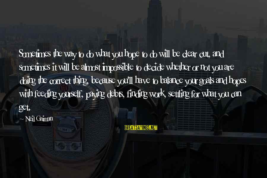 Paying Debts Sayings By Neil Gaiman: Sometimes the way to do what you hope to do will be clear cut, and