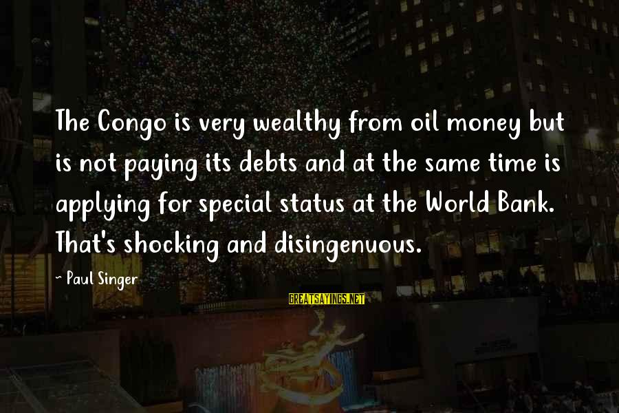 Paying Debts Sayings By Paul Singer: The Congo is very wealthy from oil money but is not paying its debts and