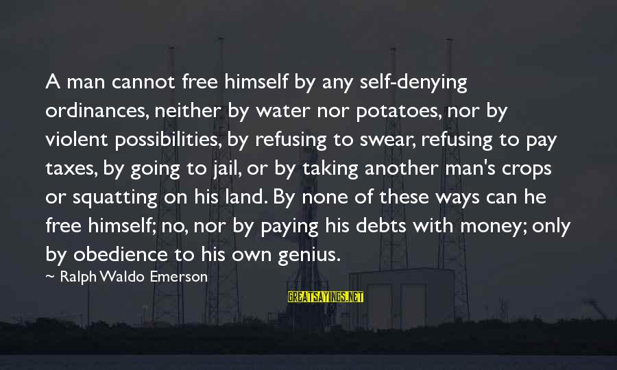 Paying Debts Sayings By Ralph Waldo Emerson: A man cannot free himself by any self-denying ordinances, neither by water nor potatoes, nor