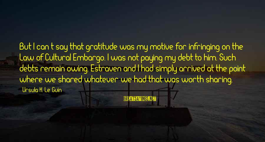Paying Debts Sayings By Ursula K. Le Guin: But I can't say that gratitude was my motive for infringing on the Law of
