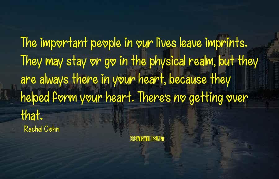 Paypal Stock Sayings By Rachel Cohn: The important people in our lives leave imprints. They may stay or go in the