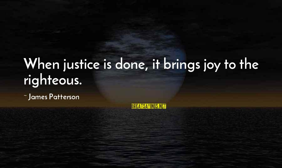 Pe Teacher Appreciation Sayings By James Patterson: When justice is done, it brings joy to the righteous.