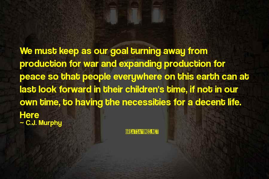 Peace In Our Time Sayings By C.J. Murphy: We must keep as our goal turning away from production for war and expanding production