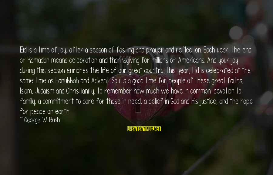 Peace In Our Time Sayings By George W. Bush: Eid is a time of joy, after a season of fasting and prayer and reflection.