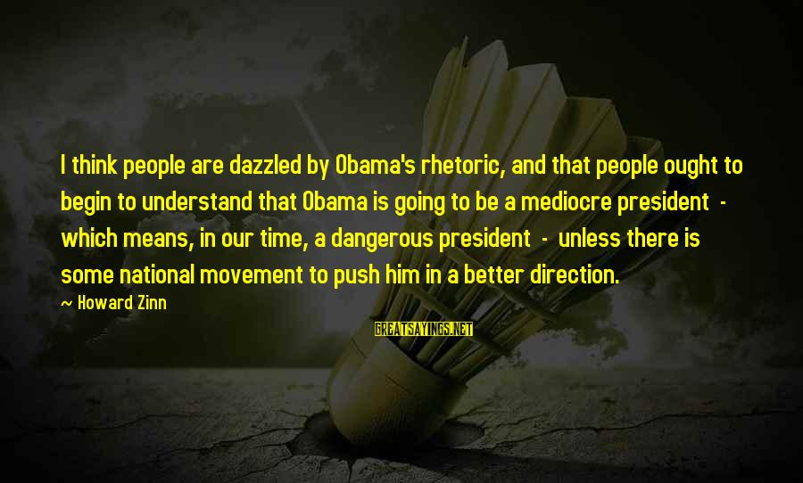 Peace In Our Time Sayings By Howard Zinn: I think people are dazzled by Obama's rhetoric, and that people ought to begin to