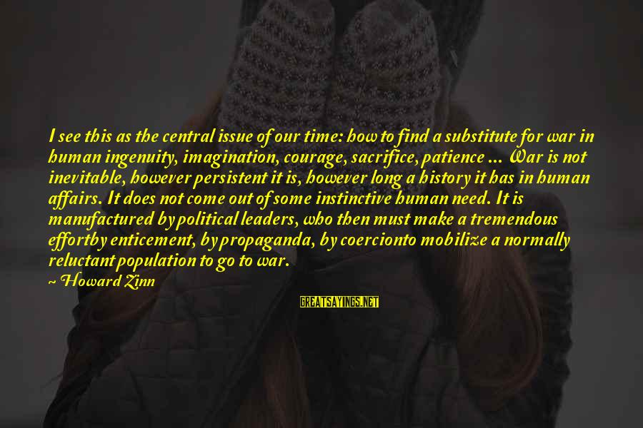 Peace In Our Time Sayings By Howard Zinn: I see this as the central issue of our time: how to find a substitute