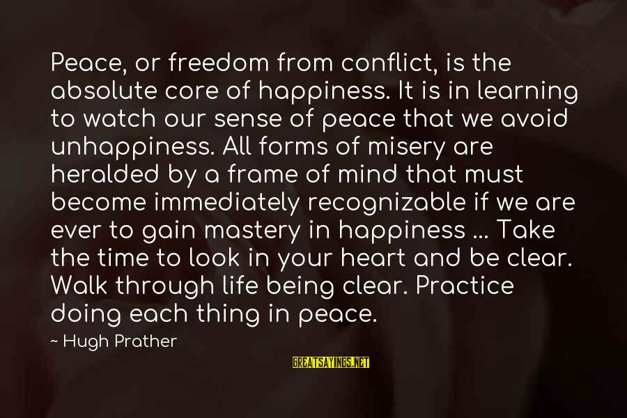 Peace In Our Time Sayings By Hugh Prather: Peace, or freedom from conflict, is the absolute core of happiness. It is in learning