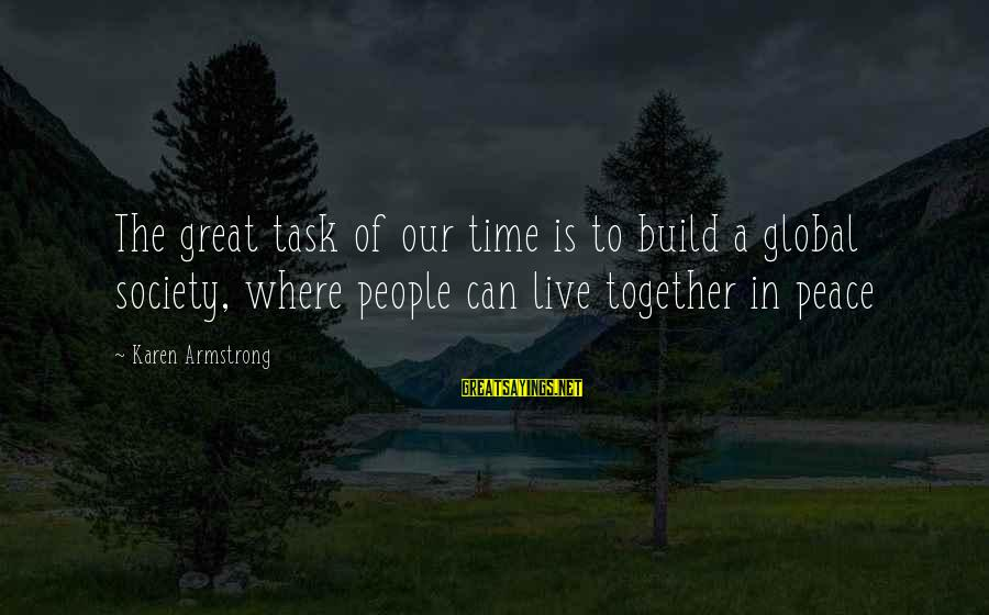 Peace In Our Time Sayings By Karen Armstrong: The great task of our time is to build a global society, where people can