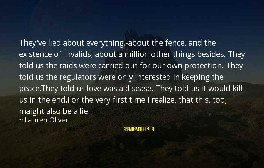 Peace In Our Time Sayings By Lauren Oliver: They've lied about everything.-about the fence, and the existence of Invalids, about a million other
