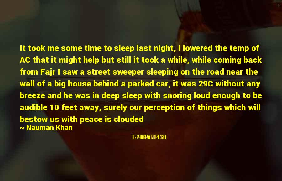 Peace In Our Time Sayings By Nauman Khan: It took me some time to sleep last night, I lowered the temp of AC