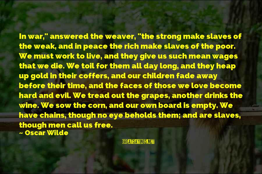 """Peace In Our Time Sayings By Oscar Wilde: In war,"""" answered the weaver, """"the strong make slaves of the weak, and in peace"""