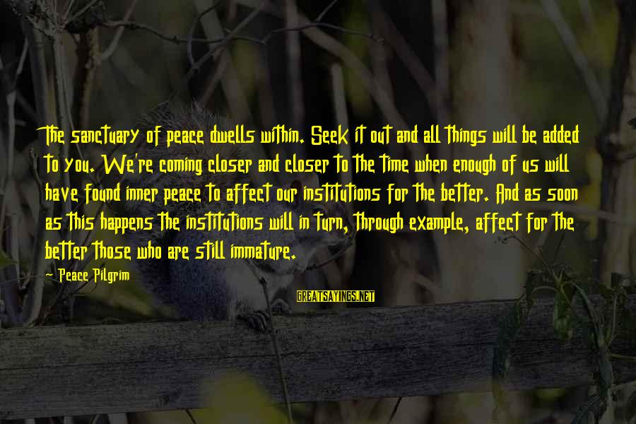 Peace In Our Time Sayings By Peace Pilgrim: The sanctuary of peace dwells within. Seek it out and all things will be added