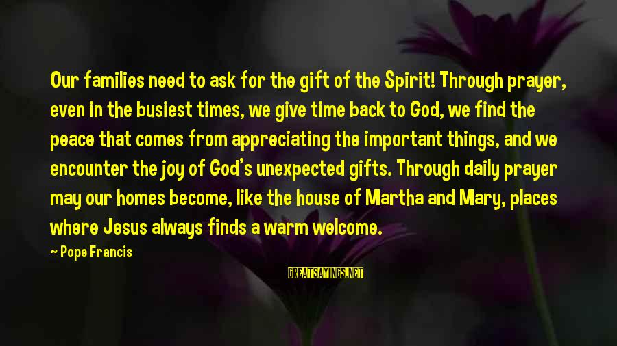 Peace In Our Time Sayings By Pope Francis: Our families need to ask for the gift of the Spirit! Through prayer, even in