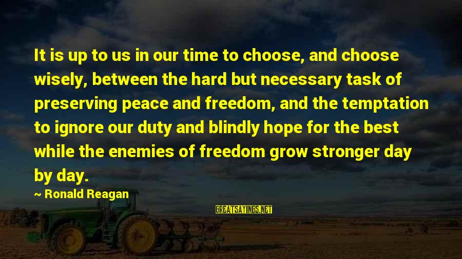 Peace In Our Time Sayings By Ronald Reagan: It is up to us in our time to choose, and choose wisely, between the