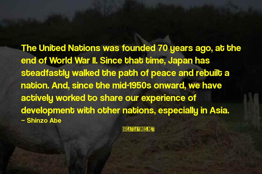 Peace In Our Time Sayings By Shinzo Abe: The United Nations was founded 70 years ago, at the end of World War II.