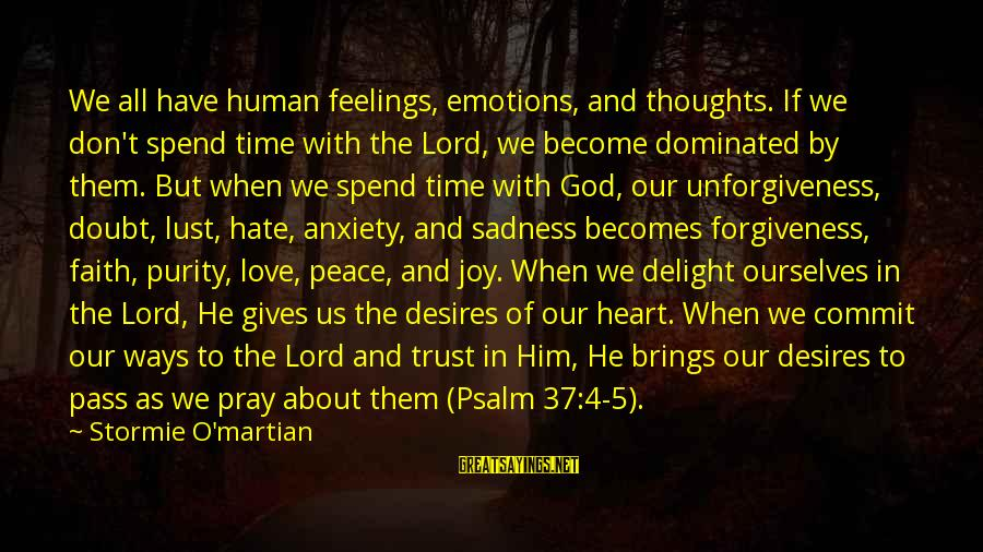Peace In Our Time Sayings By Stormie O'martian: We all have human feelings, emotions, and thoughts. If we don't spend time with the